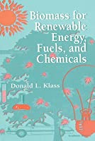biomass for renewable energy fuels and chemicals klass donald l