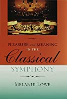 Pleasure and Meaning in the Classical Symphony Pleasure and Meaning in the Classical Symphony