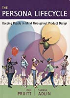 The Persona Lifecycle: Keeping People in Mind Throughout Product Design
