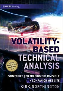 Volatility-Based Technical Analysis: Strategies for Trading the Invisible