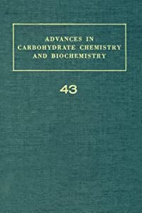 Advances in Carbohydrate Chemistry and Biochemistry, Volume 43