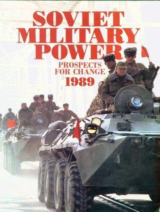 Soviet Military Power: Prospects for Change, 1989