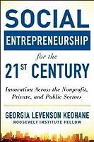 Social Entrepreneurship for the 21st Century: Innovation Across the Nonprofit, Private, and Public Sectors: Innovation Across the Nonprofit, Private, and Public Sectors