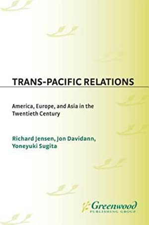 [Reading] ➿ Trans Pacific Relations America, Europe, And Asia In The Twentieth Century  ➶ Richard E. Jensen – Submitalink.info
