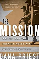 The Mission: Waging War and Keeping Peace with America's Military