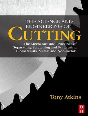 The Science and Engineering of Cutting: The Mechanics and Processes of Separating and Puncturing Biomaterials, Metals and Non-Metals