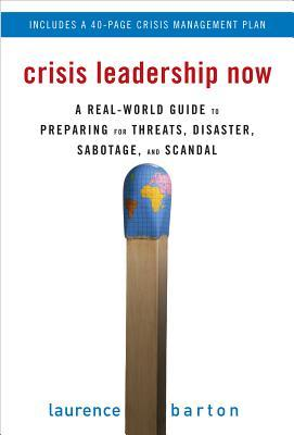 Crisis Leadership Now: A Real-World Guide to Preparing for Threats, Disaster, Sabotage, and Scandal