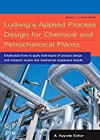 Ludwig's Applied Process Design for Chemical and Petrochemical Plants: Volume 1