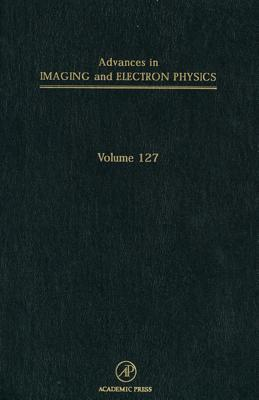 Advances in Imaging and Electron Physics, Volume 127