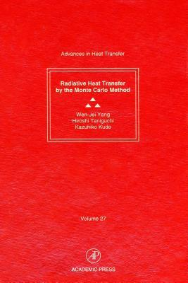 Advances in Heat Transfer, Volume 27: Radiative Heat Transfer by the Monte Carlo Method