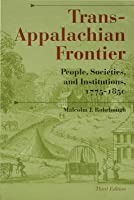 Trans-Appalachian Frontier, Third Edition Trans-Appalachian Frontier: People, Societies, and Institutions, 1775-1850