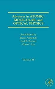 Advances in Atomic, Molecular, and Optical Physics, Volume 56