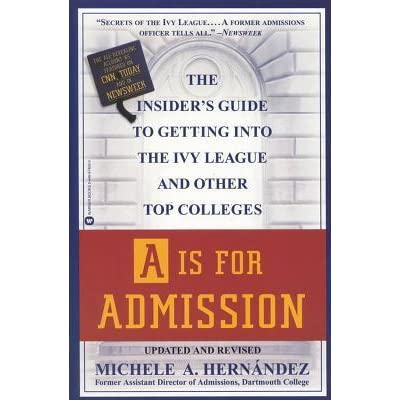 A Is for Admission The Insiders Guide to Getting into the Ivy League and Other Top Colleges