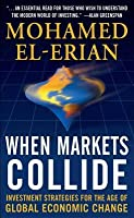 When Markets Collide: Investment Strategies for the Age of Global Economic Change: Investment Strategies for the Age of Global Economic Change