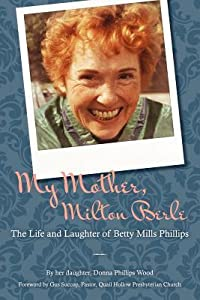 My Mother, Milton Berle: The Life and Laughter of Betty Mills Phillips