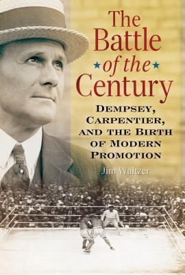 The Battle of the Century: Dempsey Carpentier and the Birth of Modern Promotion