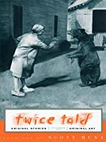 Twice Told: Original Stories Inspired by Original Artwork