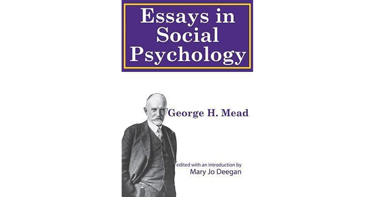 mead essays in social psychology This makes the lectures collected in mind, self, and society  this collection gets to the heart of mead's meditations on social psychology  supplementary essays.
