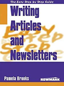 The Easy Step by Step Guide to Writing Articles and Newsletters