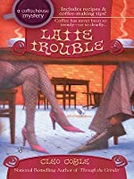Latte Trouble (Coffeehouse Mystery, #3)