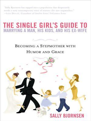 The Single Girl's Guide to Marrying a Man, His Kids, and His