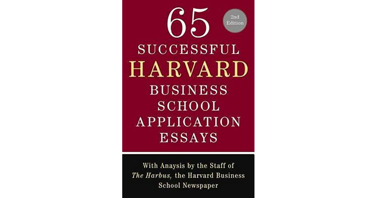 successful harvard business school application essays  65 successful harvard business school application essays analysis by the staff of the harbus the harvard business school newspaper by lauren sullivan
