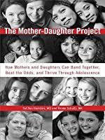 The Mother-Daughter Project: How Mothers and Daughters Can