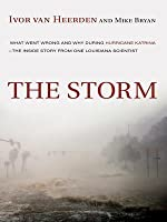 The Storm: What Went Wrong and Why During Hurricane Katrina--The Inside Story from One Louisiana Scientist