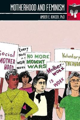 Motherhood and Feminism by Amber E. Kinser