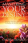 Mastering Your Destiny: Knowing What You Must Know To Become the Best You Can Be