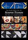 The Studio Quilt, No. 11: Semper Tedium, the Slow Art of Quiltmaking