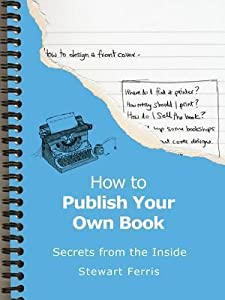 How to Publish Your Own Book - Secrets from the Inside