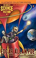 The Complete Science Fiction of Edgar Allan Poe (Illustrated Collectors Edition) (SF Classic) 1000 Copy Limited Edition