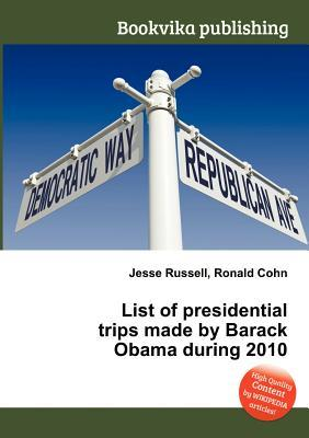 List of Presidential Trips Made by Barack Obama During 2010