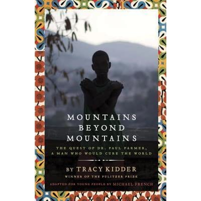 an analysis of mountains beyond mountains the quest of dr paul farmer a man who would cure the world Mountains beyond mountains has 60,328 ratings and 4,402 reviews will said: dr paul farmer is many things, world expert on aids and this powerful and inspiring book shows how one person can make a difference, as kidder tells the true story of a gifted man who is in love with the world and has.