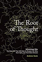 The Root of Thought: Unlocking Glia-The Brain Cell That Will Help Us Sharpen Our Wits, Heal Injury, and Treat Brain Disease