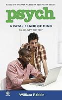 Psych: A Fatal Frame of Mind: A Fatal Frame of Mind