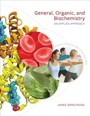 General, Organic, and Biochemistry: An Applied Approach James Armstrong