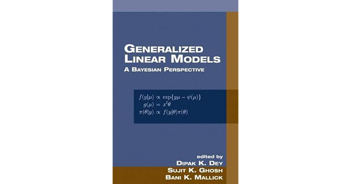 Generalized Linear Models: A Bayesian Perspective by Dipak Dey