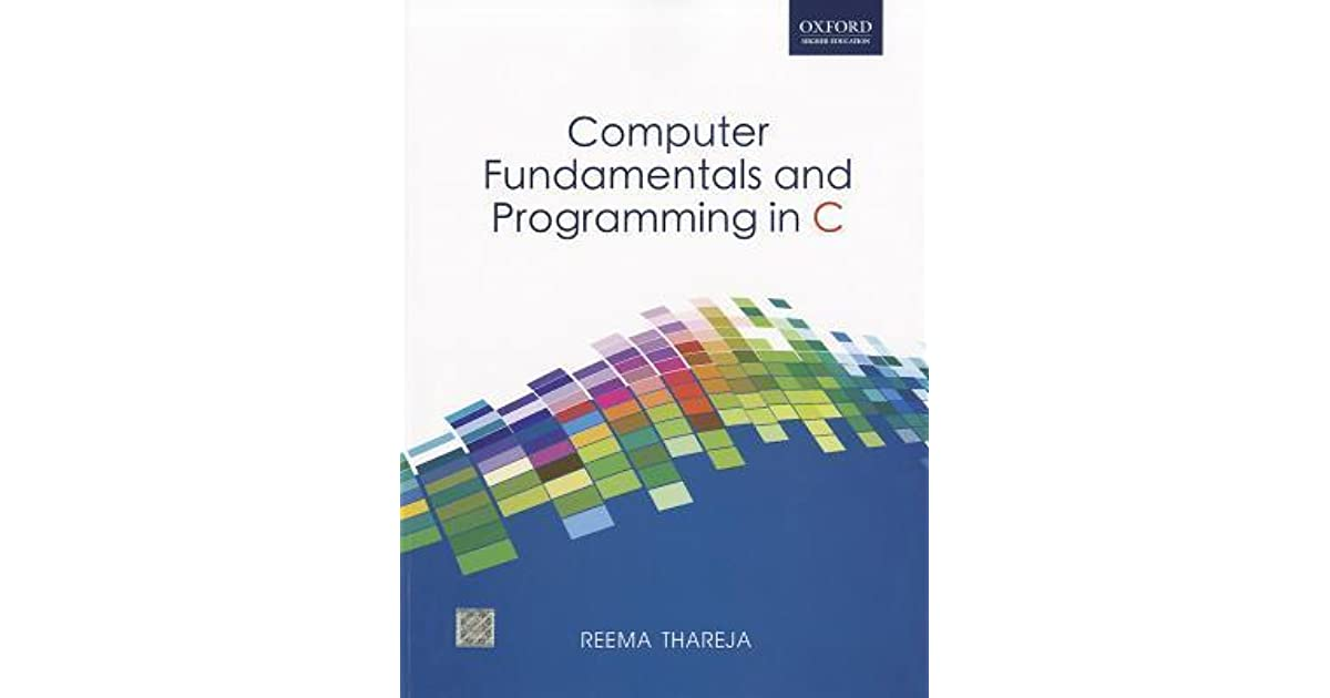 Computer Fundamentals And Programming In C By Reema Thareja
