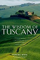 The Wisdom of Tuscany: Simplicity, Security  the Good Life