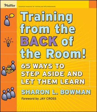 Training from the Back of the Room!: 65 Ways to Step Aside and Let Them Learn