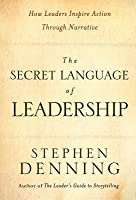 The Secret Language of Leadership: How Leaders Communicate to Create Individual and Organizational Change