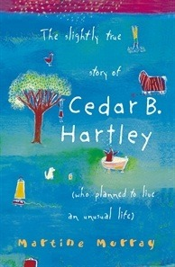 The Slightly True Story of Cedar B. Hartley: who planned to live an unusual life
