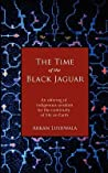 The Time of the Black Jaguar: An Offering of Indigenous Wisdom for the Continuity of Life on Earth