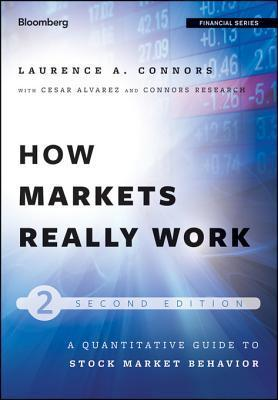How Markets Really Work Quantitative Guide to Stock Market Behavior, 2nd Edition