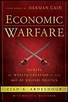 Economic Warfare: Secrets of Wealth Creation in the Age of Welfare Politics