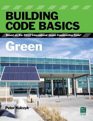 Building Code Basics: Green: Based on the 2012 International Green Construction Code