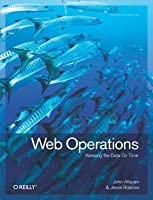 Web Operations: Keeping the Data on Time