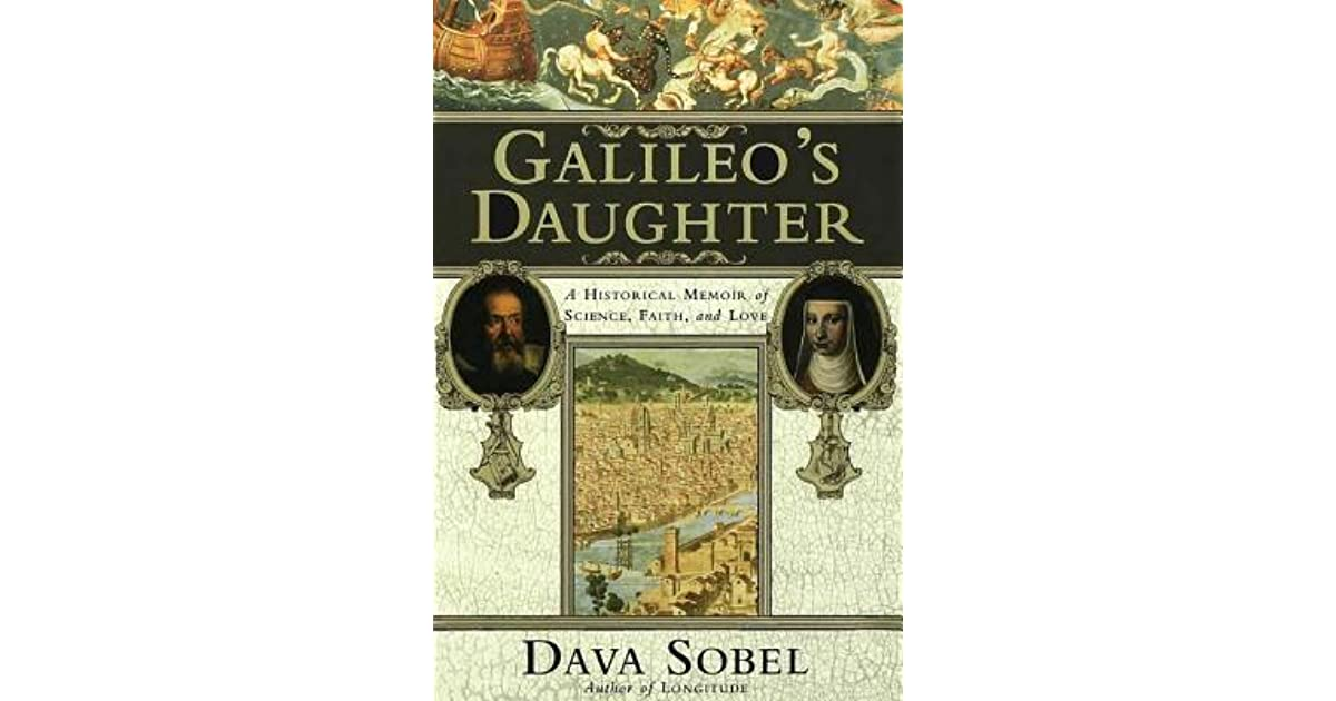 galileos daughter by dava sobel essay Essay review of galileo's daughter: a historical schechner, sara j too little dirty linen you can obtain by dava sobel galileo's daughter: a historical memoir of science, faith, and love whenever you need it and if you are confused about something.